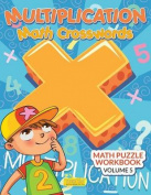Multiplication - Math Crosswords - Math Puzzle Workbook Volume 5