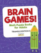 Brain Games! - Math Puzzle Books for Adults - Triangle Edition 3