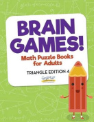 Brain Games! - Math Puzzle Books for Adults - Triangle Edition 4
