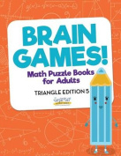 Brain Games! - Math Puzzle Books for Adults - Triangle Edition 5