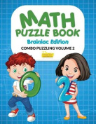 Math Puzzle Book - Brainiac Edition - Combo Puzzling Volume 2