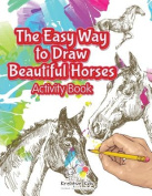 The Easy Way to Draw Beautiful Horses Activity Book