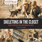 Skeletons in the Closet - Kid's Book on Archaeology