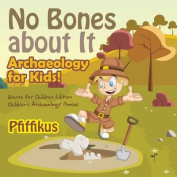 No Bones about It - Archaeology for Kids!