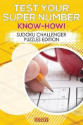 Test Your Super Number Know-How! Sudoku Challenger Puzzles Edition