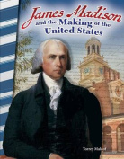 James Madison and the Making of the United States (America in the 1800s)