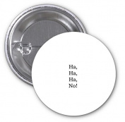 Ha ha ha no Quote Print 2 PACK of 7.6cm Buttons Flare by LE Prints