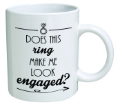 Funny Mug - Does this ring make me look engaged. Engagement - 330ml Coffee Mugs - Inspirational gifts and sarcasm - By A Mug To Keep TM