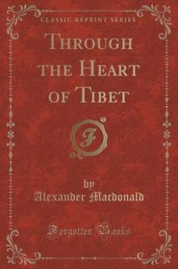 Through the Heart of Tibet (Classic Reprint)