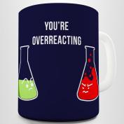 Twisted Envy You're Overreacting Funny Science Joke Ceramic Tea Mug
