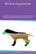 Bull Arab Dog Activities Bull Arab Dog Tricks, Games & Agility Includes  : Bull Arab Dog Beginner to Advanced Tricks, Fun Games, Agility & More