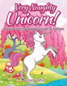 Very Naughty Unicorn! Adult Coloring Books Unicorns Edition