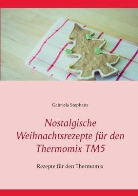 Nostalgische Weihnachtsrezepte Fur Den Thermomix Tm5