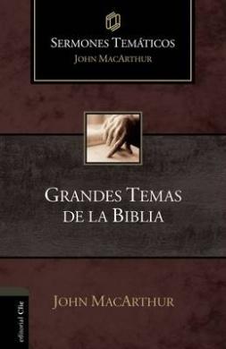 Grandes Temas de la Biblia (Sermones Tematicos MacArthur)
