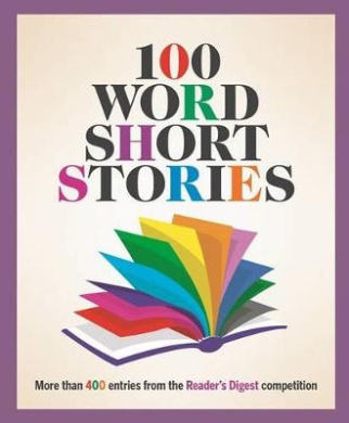 100 Word Short Stories: more than 400 entries from the Reader's Digest competition