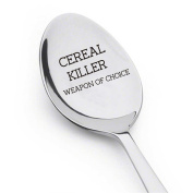 Cereal Killer Spoon Weapon of Choice - Unique Gift - Best Selling Item- Spoon Gift # A11
