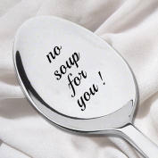 NO Soup For You! Soup Spoon - Novelty Gift –Classic- Engraved Stainless Steel Spoon- Seinfeld Lover- Christmas Spoon