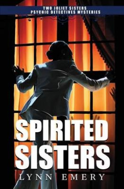 Spirited Sisters: Two Joliet Sisters Psychic Detectives Mysteries (Joliet Sisters Psychic Detectives)