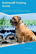 Bullmastiff Training Guide Bullmastiff Training Includes