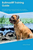 Bullmastiff Training Guide Bullmastiff Training Includes