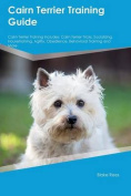 Cairn Terrier Training Guide Cairn Terrier Training Includes