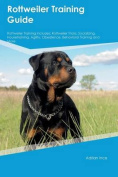 Rottweiler Training Guide Rottweiler Training Includes