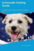 Schnoodle Training Guide Schnoodle Training Includes