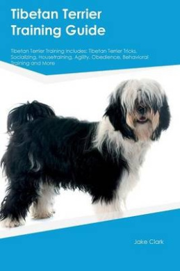 Tibetan Terrier Training Guide Tibetan Terrier Training Includes: Tibetan Terrier Tricks, Socializing, Housetraining, Agility, Obedience, Behavioral Training and More