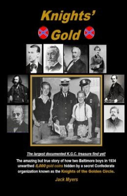 Knights' Gold: The Amazing But True Story of How Two Baltimore Boys in 1934 Unearthed 5,000 Gold Coins Hidden by a Secret Confederate Organization Known as the Knights of the Golden Circle.
