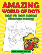 Amazing World of Dots - Dot to Dot Books for Kids Ages 4-8 Edition