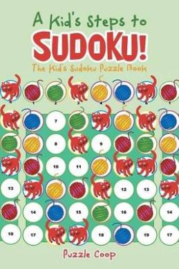 A Kid's Steps to Sudoku! the Kid's Sudoku Puzzle Book