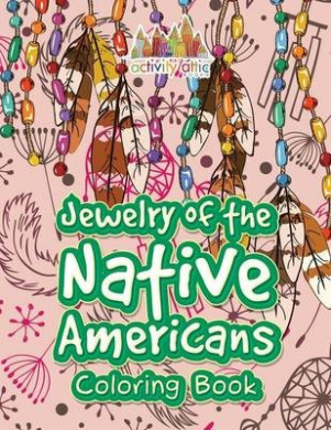Jewelry of the Native Americans Coloring Book