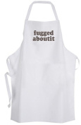 fugged aboutit – Adult Size Apron Forget About It Funny Humour Quote