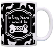 40th Birthday Gifts for All In Dog Years I Would Be 280 Dog Gag Gift Coffee Mug Tea Cup Black