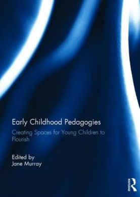Early Childhood Pedagogies: Creating Spaces for Young Children to Flourish