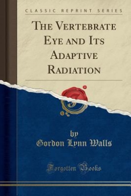 The Vertebrate Eye and Its Adaptive Radiation (Classic Reprint)