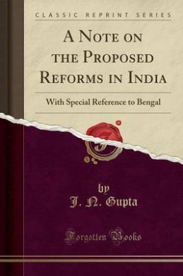 A Note on the Proposed Reforms in India: With Special Reference to Bengal (Classic Reprint)
