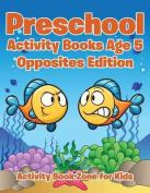 Preschool Activity Books Age 5 Opposites Edition