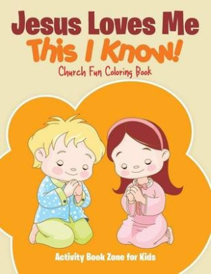 Jesus Loves Me, This I Know! Church Fun Coloring Book