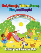Red, Orange, Yellow, Green, Blue, and Purple! a Rainbow Coloring Book