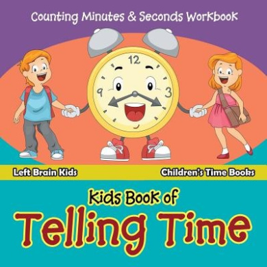 Kids Book of Telling Time: Counting Minutes & Seconds Workbook - Children's Time Books