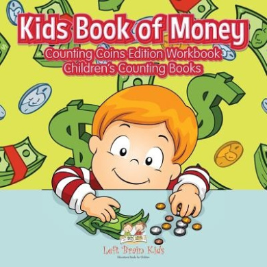 Kids Book of Money: Counting Coins Edition Workbook - Children's Counting Books