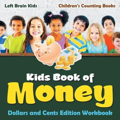 Kids Book of Money: Dollars and Cents Edition Workbook - Children's Counting Books