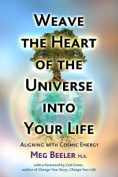 Weave the Heart of the Universe into Your Life