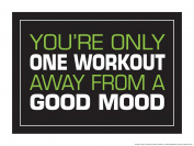 You're Only One Workout Away From a Good Day 46cm X 60cm Poster