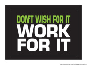 Don't Wish for It Work for It 46cm X 60cm Poster