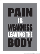 Pain Is Weakness Leaving the Body (5 Line) 46cm X 60cm Poster