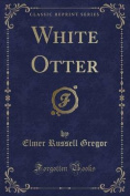 White Otter (Classic Reprint)