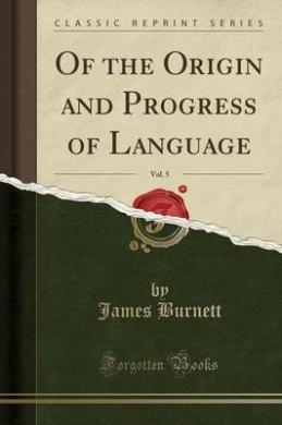 Of the Origin and Progress of Language, Vol. 5 (Classic Reprint)