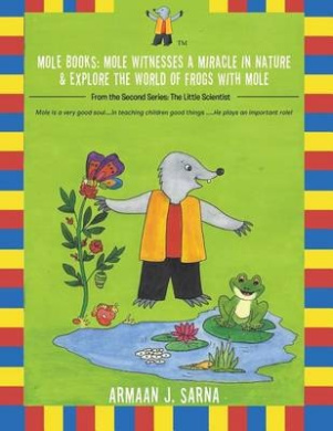 Mole Books: Mole Witnesses a Miracle in Nature & Explore the World of Frogs with Mole: From the Second Series: The Little Scientist